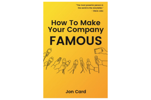 """Cover of Jon Card's book """"How to Make Your Company Famous"""""""