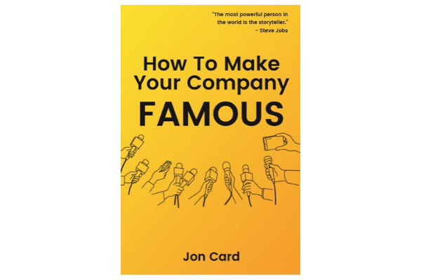 "Cover of Jon Card's book ""How to Make Your Company Famous"""